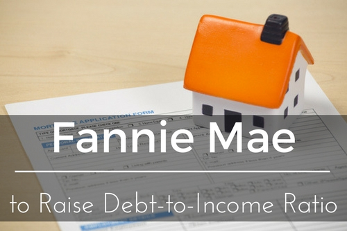 Fannie Mae to Raise Debt-to-Income Ratio